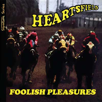 Heartsfield: Foolish Pleasures (Signature Series)