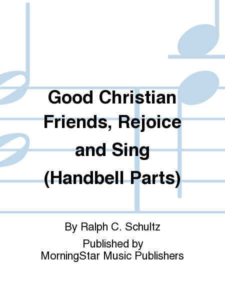 Cover of Good Christian Friends, Rejoice and Sing (Handbell Parts)