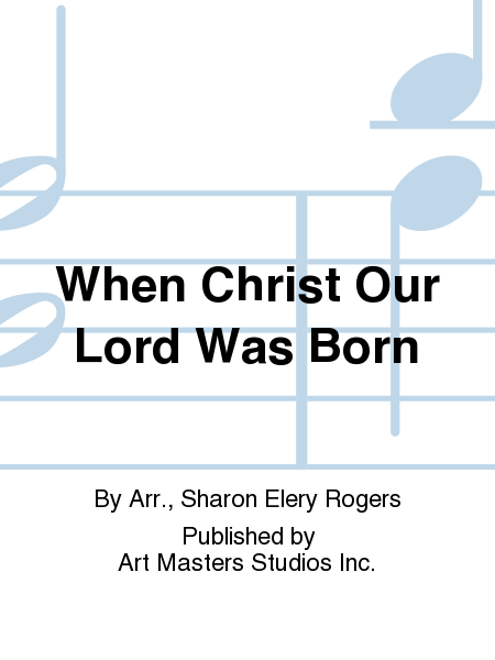 Cover of When Christ Our Lord Was Born