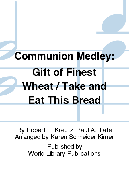 Cover of Communion Medley: Gift of Finest Wheat / Take and Eat This Bread