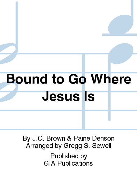 Cover of Bound to Go Where Jesus Is