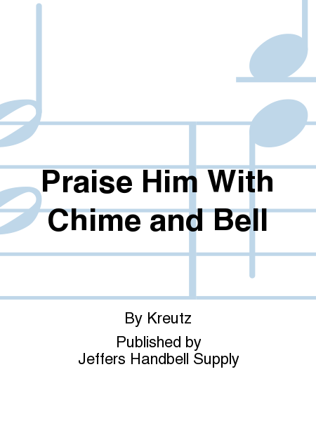 Cover of Praise Him With Chime and Bell