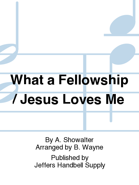 Cover of What a Fellowship / Jesus Loves Me