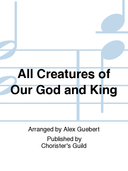 Cover of All Creatures of Our God and King