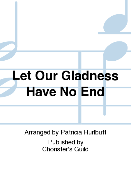 Cover of Let Our Gladness Have No End