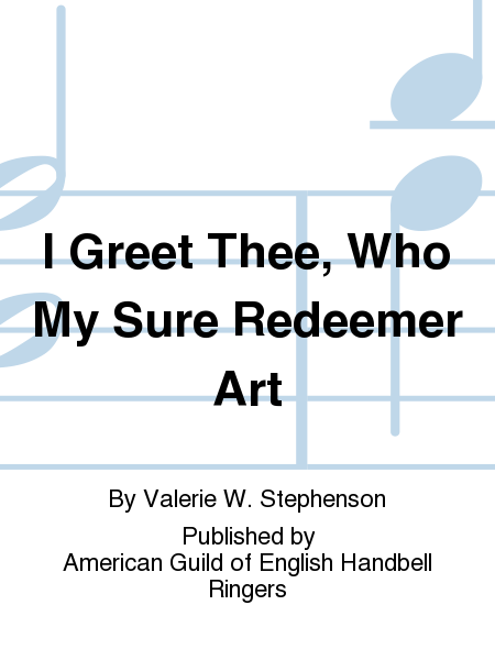 Cover of I Greet Thee, Who My Sure Redeemer Art
